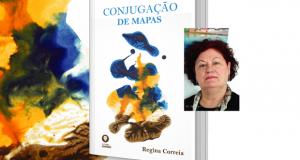 CONJUGAÇÃO DE MAPAS: Poesia de Regina Correia